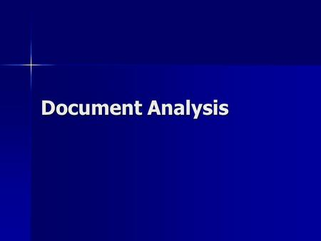 Document Analysis. Document analysis consists of many different parts of the document Document analysis consists of many different parts of the document.