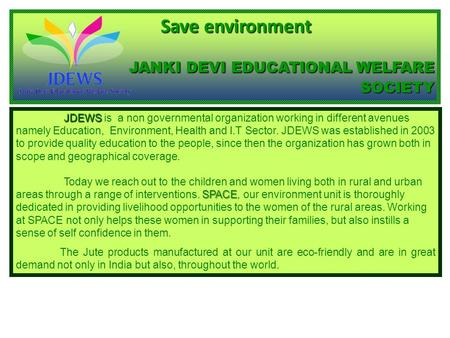 JDEWS SPACE JDEWS is a non governmental organization working in different avenues namely Education, Environment, Health and I.T Sector. JDEWS was established.