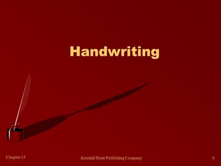 Chapter 15 Kendall/Hunt Publishing Company0 Handwriting.