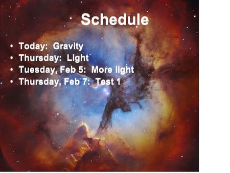 Schedule Today: <strong>Gravity</strong> Thursday: Light Tuesday, Feb 5: More light Thursday, Feb 7: Test 1 Today: <strong>Gravity</strong> Thursday: Light Tuesday, Feb 5: More light Thursday,