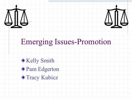 Emerging Issues-Promotion Kelly Smith Pam Edgerton Tracy Kubicz.