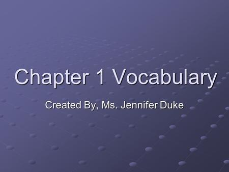 Chapter 1 Vocabulary Created By, Ms. Jennifer Duke.