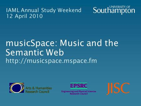IAML Annual Study Weekend 12 April 2010 musicSpace: Music and the Semantic Web