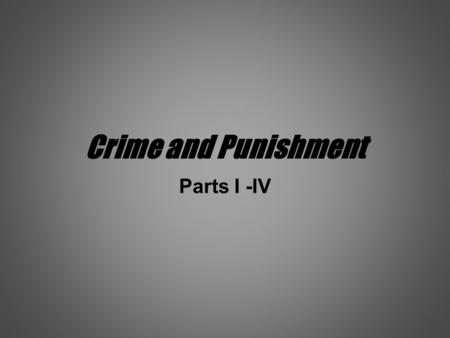 Crime and Punishment Parts I -IV. Questions What main themes do you discern? Pick out a recurrent motif What characters do we meet? Which is your favourite.