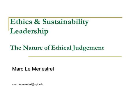 Ethics & Sustainability Leadership The Nature of Ethical Judgement Marc Le Menestrel