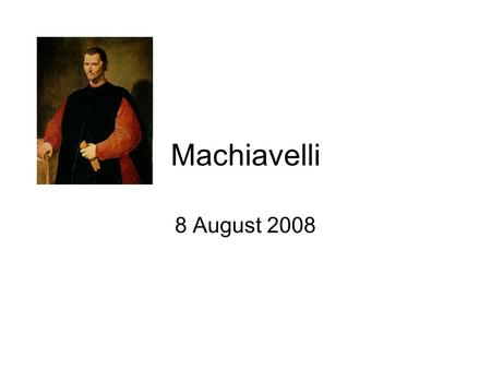 Machiavelli 8 August 2008. But first, continuation of Vitoria.