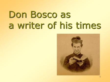 1 Don Bosco as a writer of his times. 2 The socio-religious context Demographic growth:  Social and geographical mobility (regional, continental and.