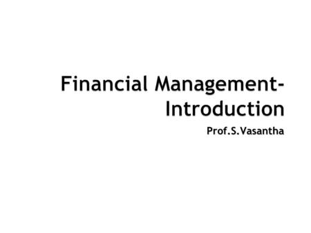 Prof.S.Vasantha. Executive Placement 2003 BIM School of Management Studies – Striving towards Excellence Vels University www.velsuniv.org Meaning of Financial.