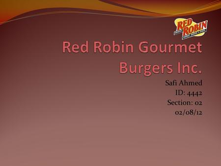 Safi Ahmed ID: 4442 Section: 02 02/08/12 History of the Robin 2002 Red Robin became a publicly traded company issuing 5,038,000 shares 1969 The store.