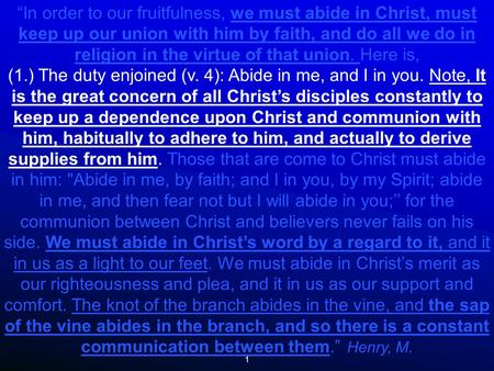 "1 ""In order to our fruitfulness, we must abide in Christ, must keep up our union with him by faith, and do all we do in religion in the virtue of that."