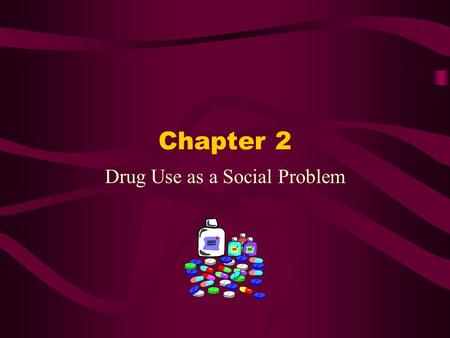 Chapter 2 Drug Use as a Social Problem. Drugs in Our Society Drugs are widely used (legal/illegal) Social conflict (why?) –Laissez-faire of U.S. government.