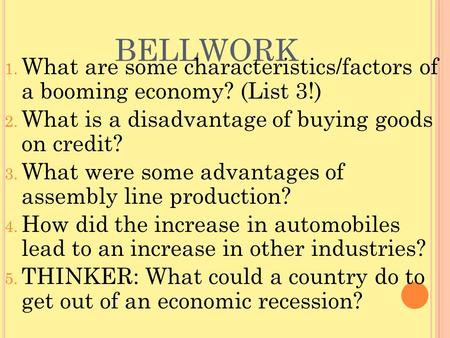 BELLWORK 1. What are some characteristics/factors of a booming economy? (List 3!) 2. What is a disadvantage of buying goods on credit? 3. What were some.