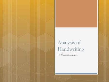 Analysis of Handwriting 12 Characteristics. Line Quality  Smooth, free-flowing, & rhythmic  Look for shaky, nervous, or wavering.