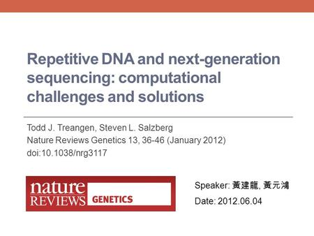 Repetitive DNA and next-generation sequencing: computational challenges and solutions Todd J. Treangen, Steven L. Salzberg Nature Reviews Genetics 13,