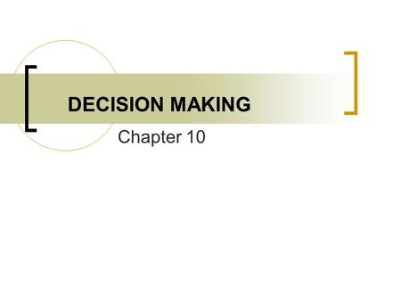 DECISION MAKING Chapter 10. Groups Decision Making None of us alone is as smart as all of us together (Myers, 2002)  more people = more information 