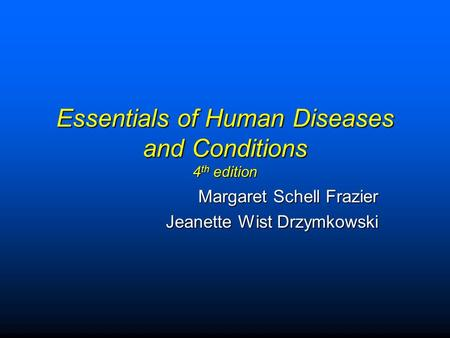 Essentials of Human Diseases and Conditions 4 th edition Margaret Schell Frazier Jeanette Wist Drzymkowski.
