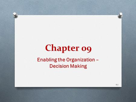 Chapter 09 Enabling the Organization – Decision Making 9-1.