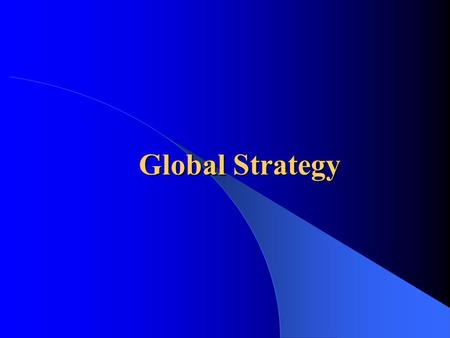 "Global Strategy.  Strategy: ""the action managers take to attain the goals of a firm"" – General purpose: maximize/make profit Differentiate products,"