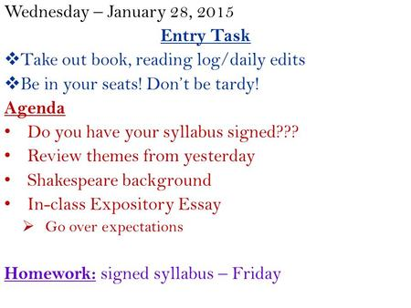 Wednesday – January 28, 2015 Entry Task  Take out book, reading log/daily edits  Be in your seats! Don't be tardy! Agenda Do you have your syllabus signed???