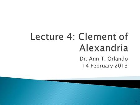 Dr. Ann T. Orlando 14 February 2013 1.  Early Third Century Church  Early Alexandrian Church  Clement of Alexandria  Background on Who is the Rich.