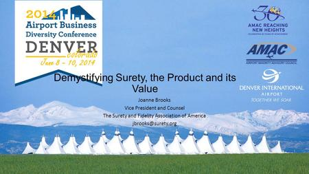 June 8 – 10, 2014 Demystifying Surety, the Product and its Value Joanne Brooks Vice President and Counsel The Surety and Fidelity Association of America.
