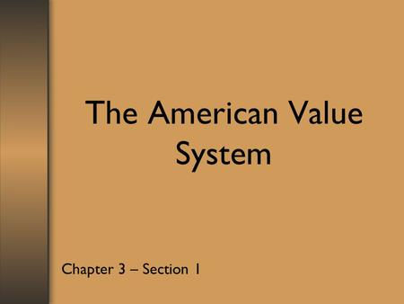 The American Value System Chapter 3 – Section 1. Traditional American Values Personal Achievement –Based on believe in individualism and competition –Evident.