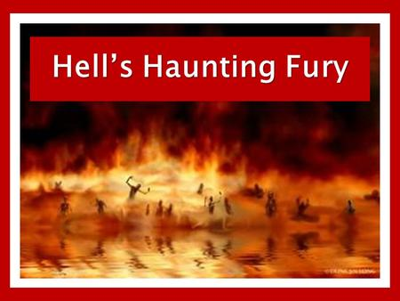 Hell's Haunting Fury. Wrath of God – 2 Thessalonians 1:7-9 Christians should know and understand that they are different – Titus 2:11-15 But you are a.