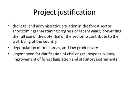 Project justification the legal and administrative situation in the forest sector: shortcomings threatening progress of recent years; preventing the full.