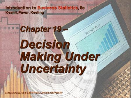 ©2003 Thomson/South-Western 1 Chapter 19 – Decision Making Under Uncertainty Slides prepared by Jeff Heyl, Lincoln University ©2003 South-Western/Thomson.