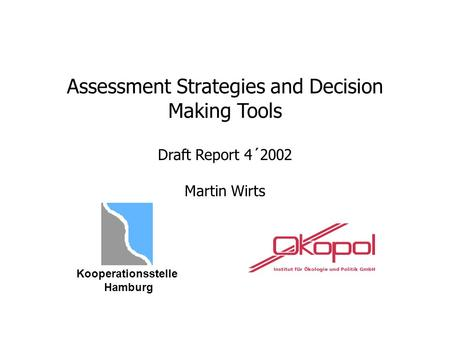 Assessment Strategies and Decision Making Tools Draft Report 4´2002 Martin Wirts Kooperationsstelle Hamburg.
