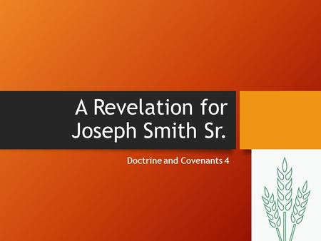 A Revelation for Joseph Smith Sr. Doctrine and Covenants 4.