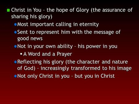 Christ in You – the hope of Glory (the assurance of sharing his glory) Most important calling in eternity Sent to represent him with the message of good.