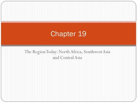 The Region Today: North Africa, Southwest Asia and Central Asia