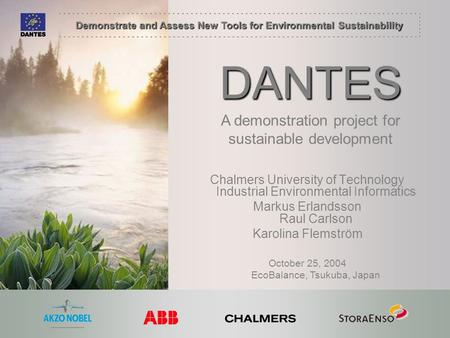 Demonstrate and Assess New Tools for Environmental Sustainability DANTES Chalmers University of Technology Industrial Environmental Informatics Markus.