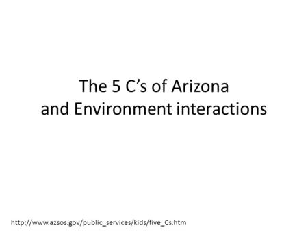 The 5 C's of Arizona and Environment interactions