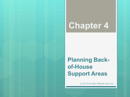 Planning Back- of-House Support Areas Chapter 4 (c) 2014 by John Wiley & Sons, Inc.