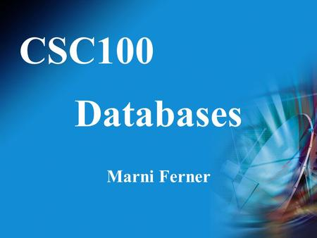 CSC100 Databases Marni Ferner. A Few Well-Known Examples Itunes & Ipods Amazon.com Ebay LL Bean Wal-Mart.