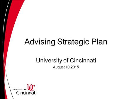 Advising Strategic Plan University of Cincinnati August 10,2015.