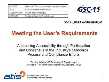 Standards that Drive the Business of Communications 1 GSC11_USERWORKSHOP_03 Meeting the User's Requirements Addressing Accessibility through Participation.