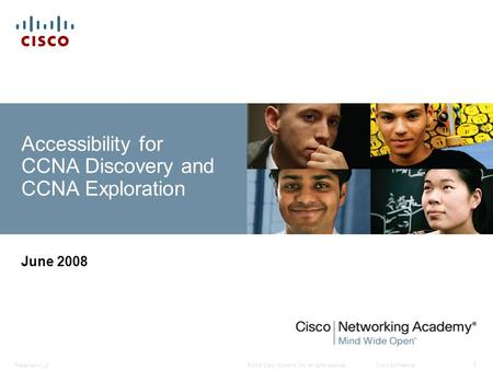 © 2008 Cisco Systems, Inc. All rights reserved.Cisco ConfidentialPresentation_ID 1 Accessibility for CCNA Discovery and CCNA Exploration June 2008.