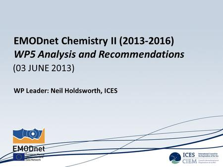 (03 JUNE 2013) WP Leader: Neil Holdsworth, ICES EMODnet Chemistry II (2013-2016) WP5 Analysis and Recommendations.