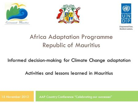 Africa Adaptation Programme Republic of Mauritius Informed decision-making for Climate Change adaptation Activities and lessons learned in Mauritius 15.