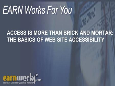 ACCESS IS MORE THAN BRICK AND MORTAR: THE BASICS OF WEB SITE ACCESSIBILITY.