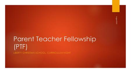 Parent Teacher Fellowship (PTF) LIBERTY CHRISTIAN SCHOOL, CURRICULUM NIGHT August 2015.
