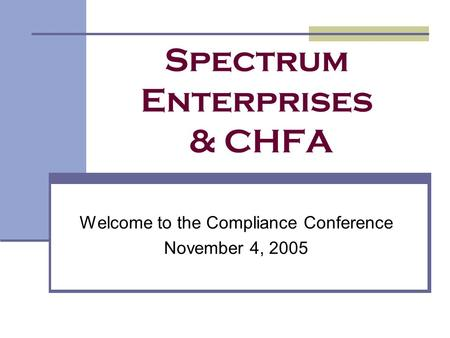 Spectrum Enterprises & CHFA Welcome to the Compliance Conference November 4, 2005.