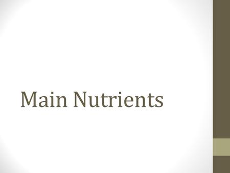 Main Nutrients. Carbohydrates Function: main source of energy Main foods: starches and sugars.