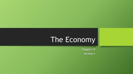The Economy Chapter 19Chapter 19 Section 1Section 1.