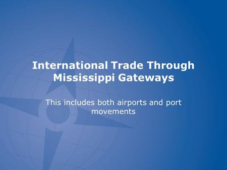 International Trade Through Mississippi Gateways This includes both airports and port movements.