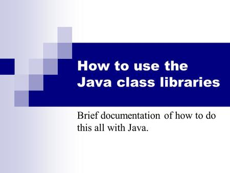 How to use the Java class libraries Brief documentation of how to do this all with Java.