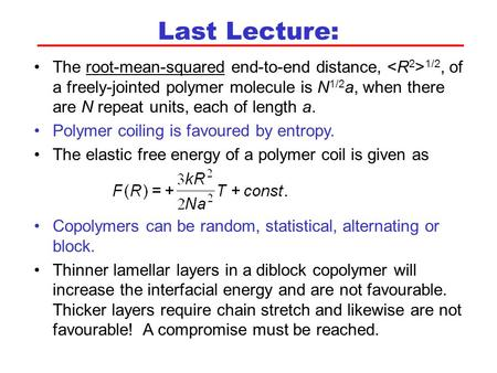 Last Lecture: The root-mean-squared end-to-end distance, 1/2, of a freely-jointed polymer molecule is N 1/2 a, when there are N repeat units, each of length.